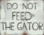 """Do not Feed the Gator"" Sign"